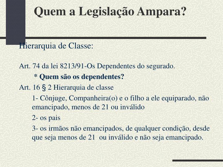 Quem a Legislação Ampara?