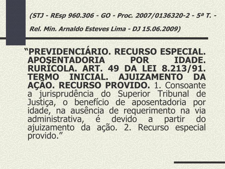 (STJ - REsp 960.306 - GO - Proc. 2007/0136320-2 - 5ª T. - Rel. Min. Arnaldo Esteves Lima - DJ 15.06.2009)