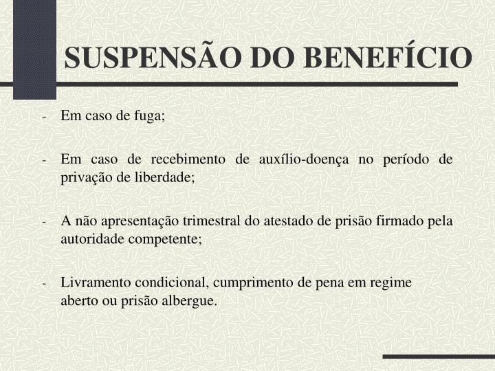 SUSPENSÃO DO BENEFÍCIO