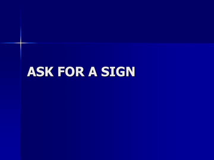 ASK FOR A SIGN