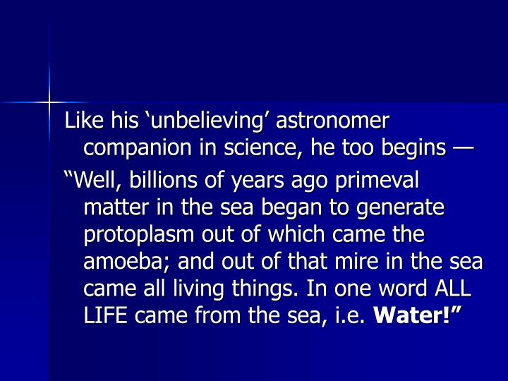 Like his unbelieving astronomer companion in science, he too begins