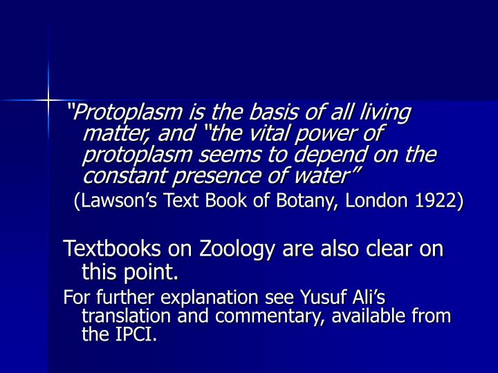 Protoplasm is the basis of all living matter, and the vital power of protoplasm seems to depend on the constant presence of water