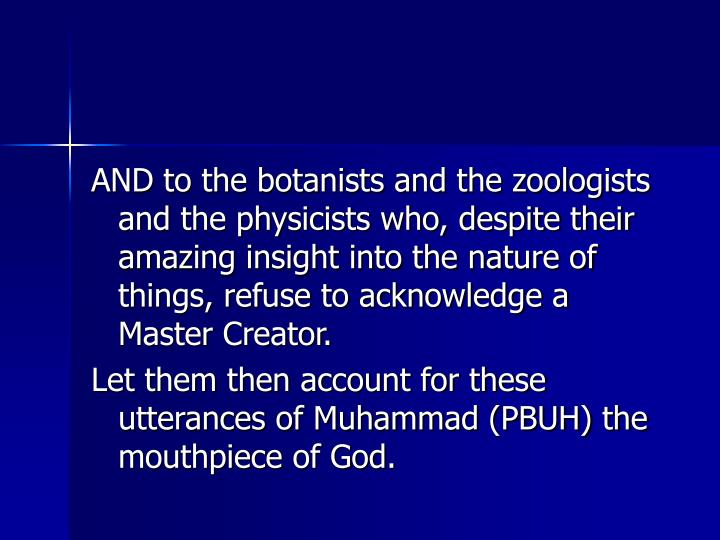 AND to the botanists and the zoologists and the physicists who, despite their amazing insight into the nature of things, refuse to acknowledge a Master Creator.