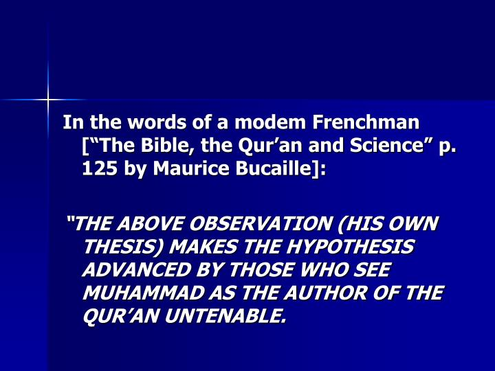 In the words of a modem Frenchman [The Bible, the Quran and Science p. 125 by Maurice Bucaille]: