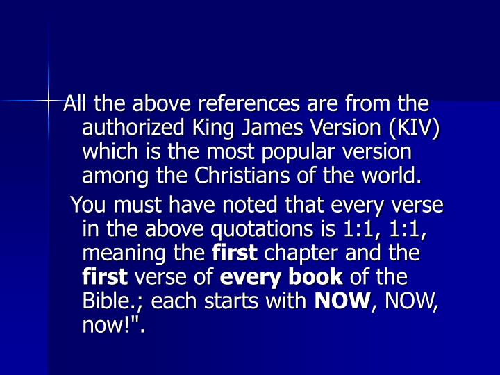 All the above references are from the authorized King James Version (KIV) which is the most popular version among the Christians of the world.
