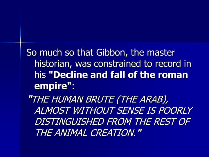 So much so that Gibbon, the master historian, was constrained to record in his