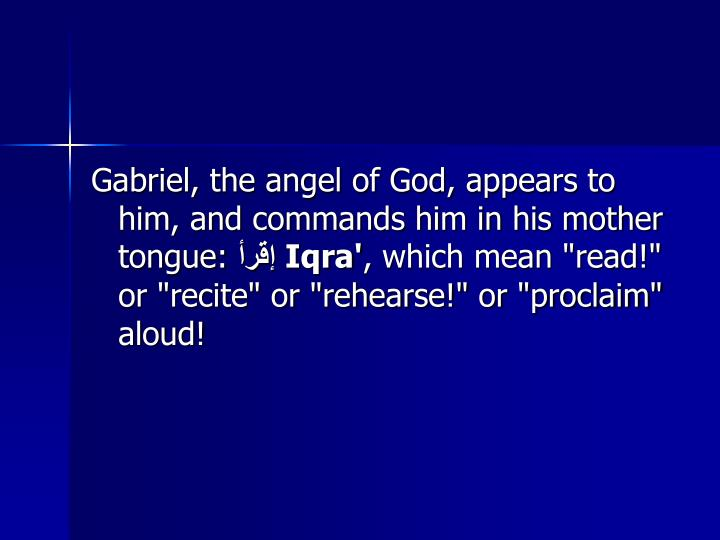 Gabriel, the angel of God, appears to him, and commands him in his mother tongue: