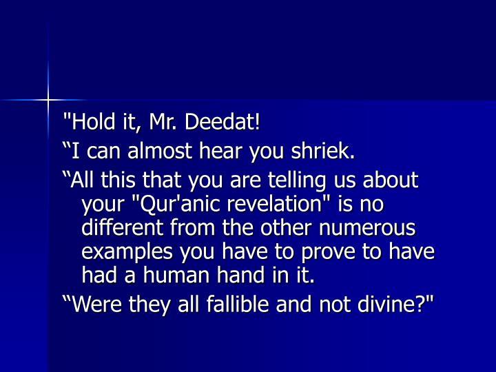 """Hold it, Mr. Deedat!"