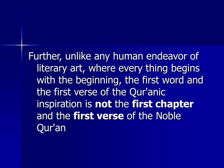 Further, unlike any human endeavor of literary art, where every thing begins with the beginning, the first word and the first verse of the Qur'anic inspiration is