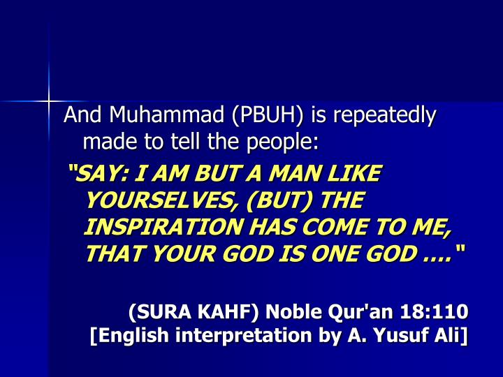 And Muhammad (PBUH) is repeatedly made to tell the people: