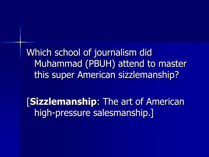 Which school of journalism did Muhammad (PBUH) attend to master this super American sizzlemanship?