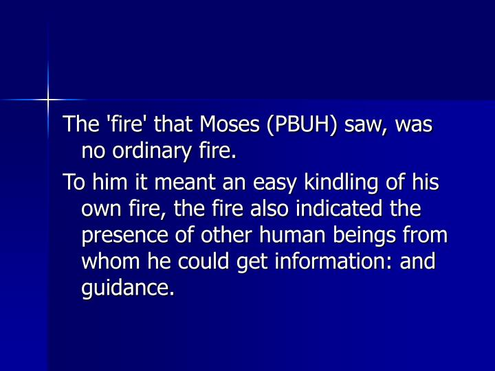 The 'fire' that Moses (PBUH) saw, was no ordinary fire.