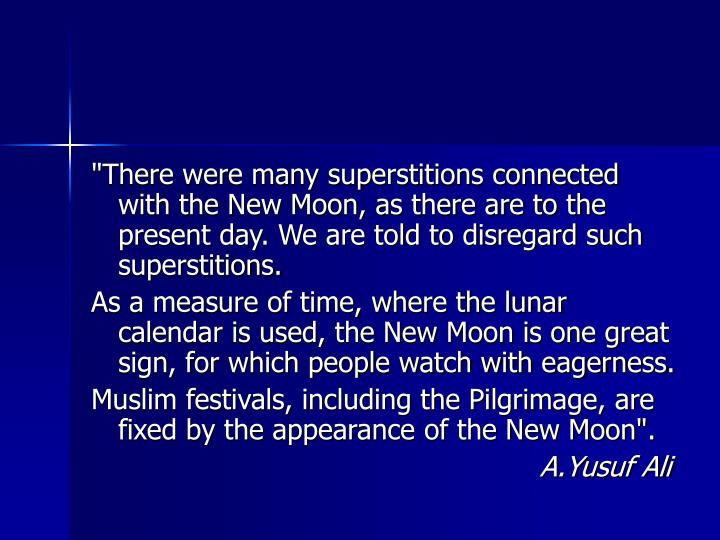 """There were many superstitions connected with the New Moon, as there are to the present day. We are told to disregard such superstitions."
