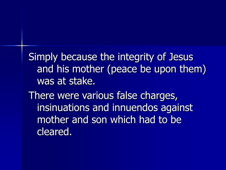 Simply because the integrity of Jesus and his mother (peace be upon them) was at stake.