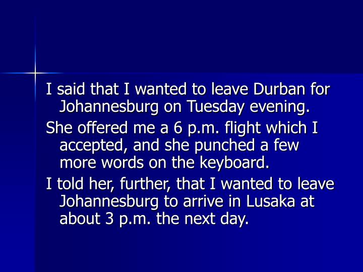 I said that I wanted to leave Durban for Johannesburg on Tuesday evening.