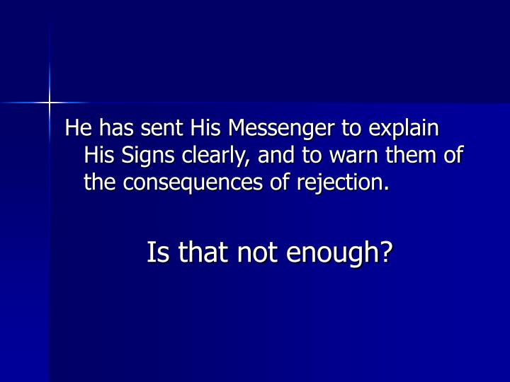 He has sent His Messenger to explain His Signs clearly, and to warn them of the consequences of rejection.