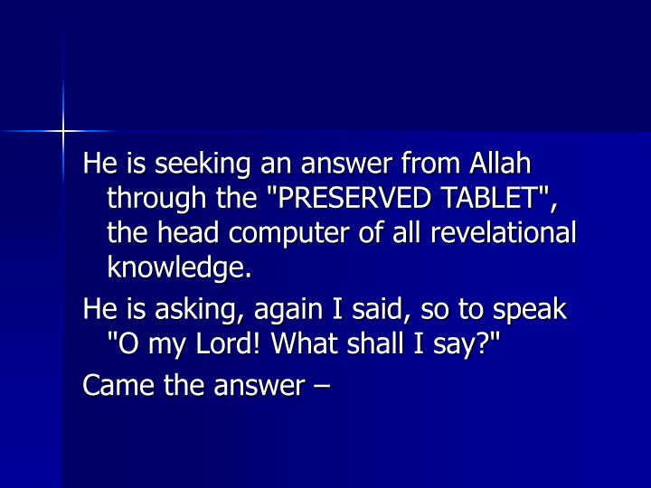 "He is seeking an answer from Allah through the ""PRESERVED TABLET"", the head computer of all revelational knowledge."