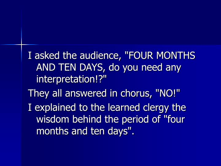 "I asked the audience, ""FOUR MONTHS AND TEN DAYS, do you need any interpretation!?"""
