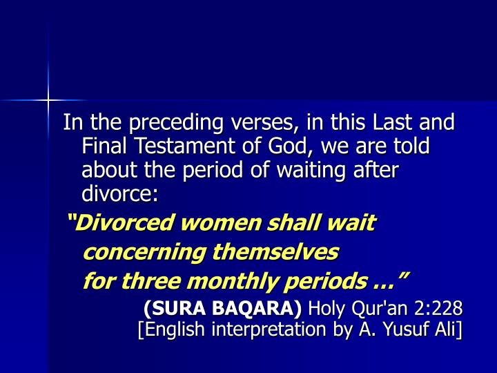 In the preceding verses, in this Last and Final Testament of God, we are told about the period of waiting after divorce: