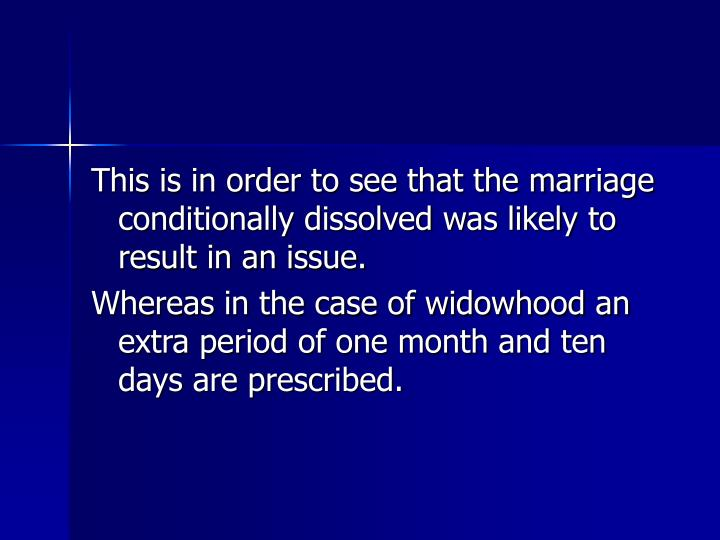This is in order to see that the marriage conditionally dissolved was likely to result in an issue.