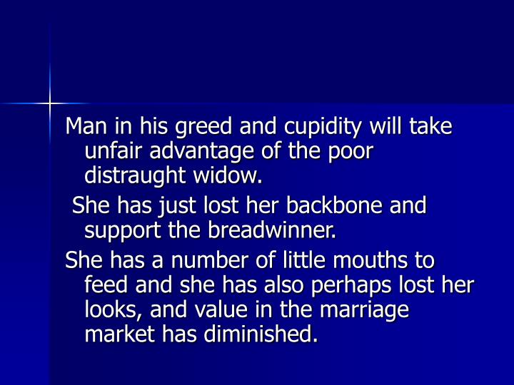Man in his greed and cupidity will take unfair advantage of the poor distraught widow.