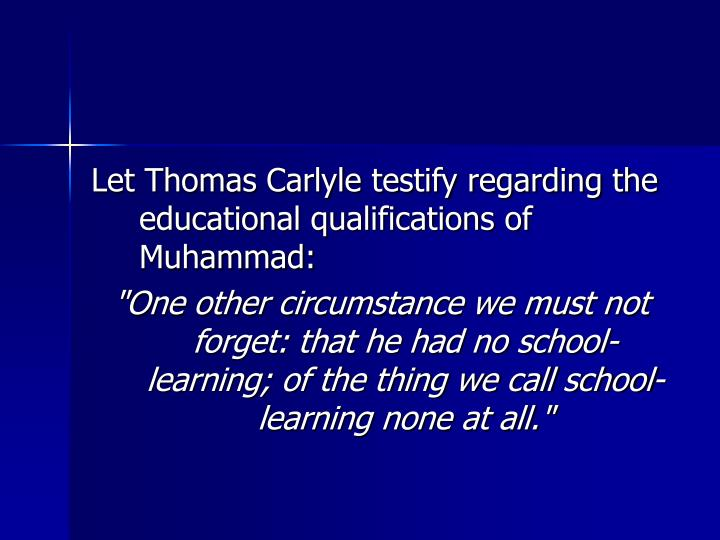 Let Thomas Carlyle testify regarding the educational qualifications of Muhammad: