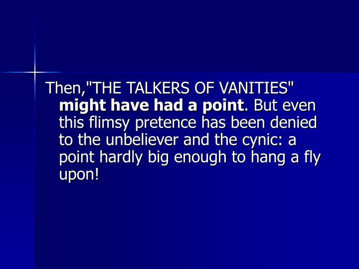 """Then,""""THE TALKERS OF VANITIES"""""""