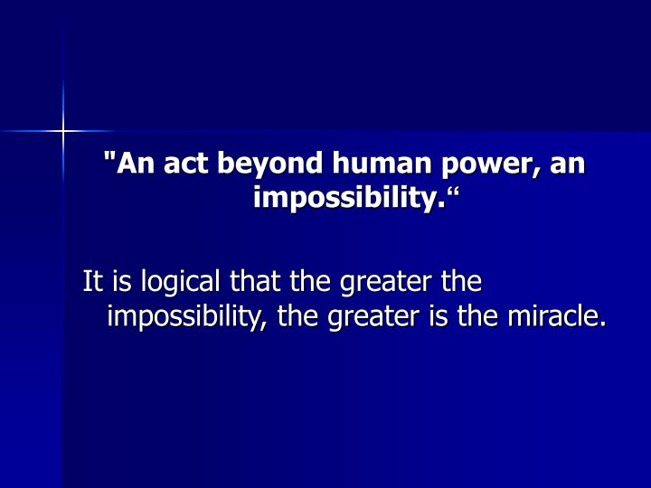 """An act beyond human power, an impossibility."