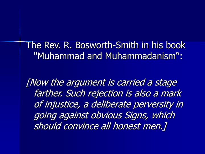 "The Rev. R. Bosworth-Smith in his book ""Muhammad and Muhammadanism:"