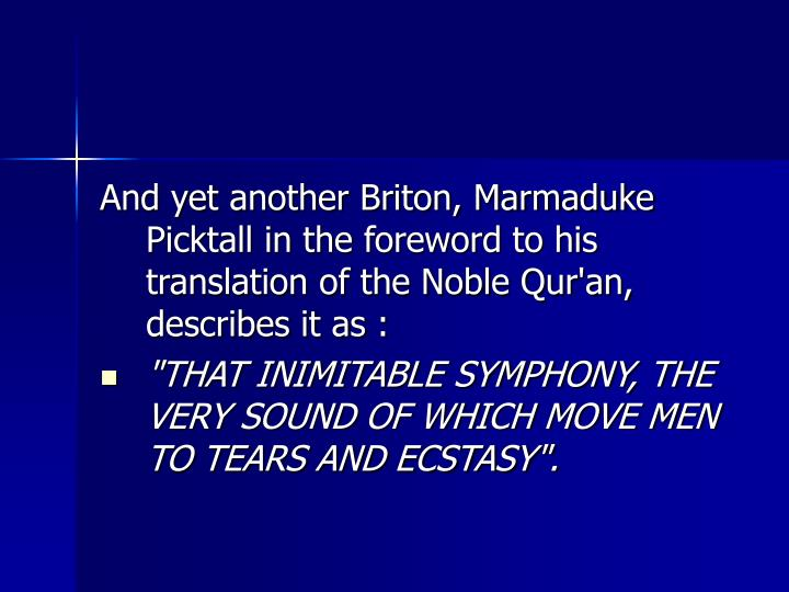 And yet another Briton, Marmaduke Picktall in the foreword to his translation of the Noble Qur'an, describes it as :