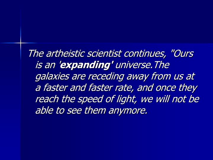 "The artheistic scientist continues, ""Ours is an '"