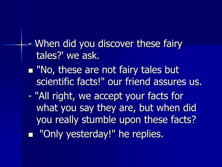 - When did you discover these fairy tales?' we ask.