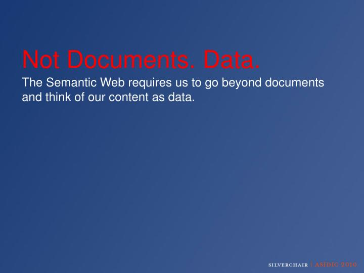 Not Documents. Data.