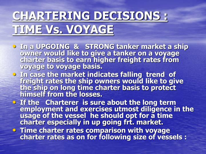 CHARTERING DECISIONS : TIME Vs. VOYAGE