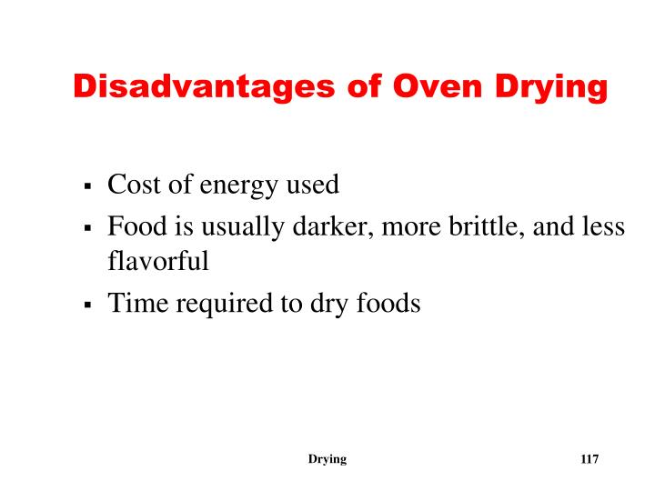 Disadvantages of Oven Drying