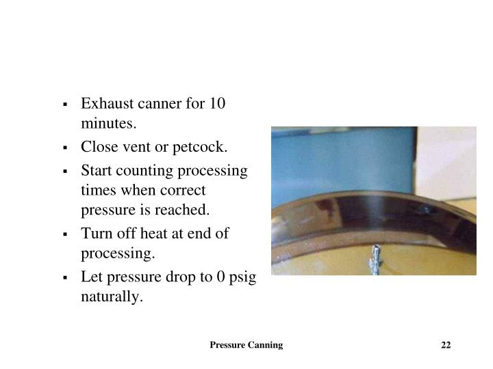 Exhaust canner for 10 minutes.