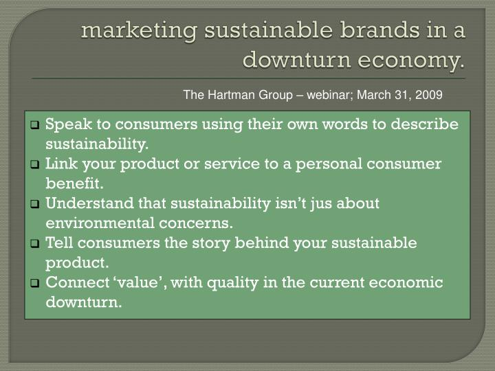 marketing sustainable brands in a downturn economy.