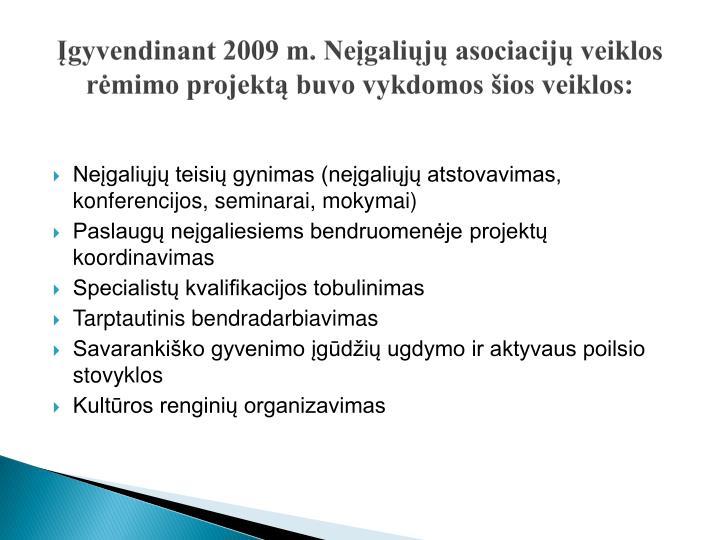 Įgyvendinant 2009 m. Neįgaliųjų asociacijų veiklos rėmimo projektą buvo vykdomos šios veiklos: