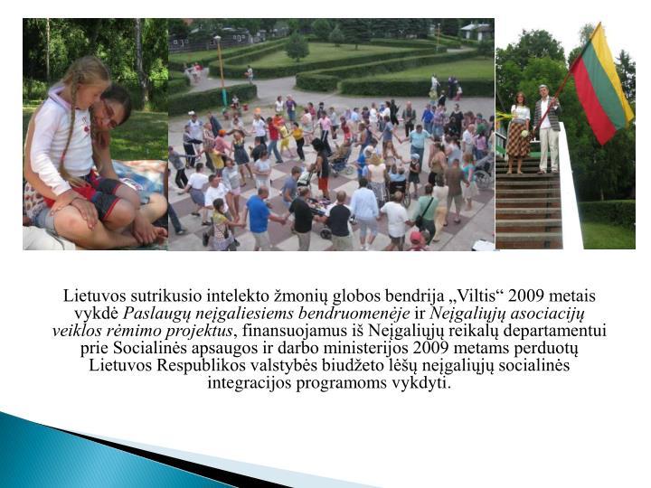 """Lietuvos sutrikusio intelekto žmonių globos bendrija """"Viltis"""" 2009 metais vykdė"""