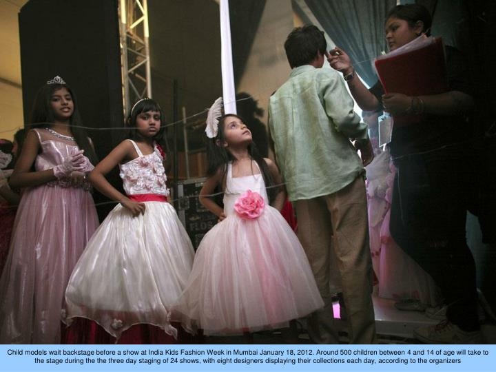 Child models wait backstage before a show at India Kids Fashion Week in Mumbai January 18, 2012. Around 500 children between 4 and 14 of age will take to the stage during the the three day staging of 24 shows, with eight designers displaying their collections each day, according to the organizers