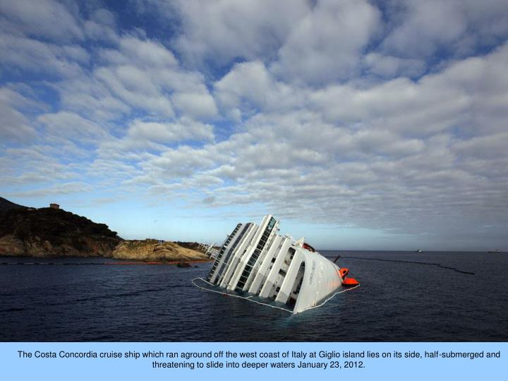 The Costa Concordia cruise ship which ran aground off the west coast of Italy at Giglio island lies on its side, half-submerged and threatening to slide into deeper waters January 23, 2012.