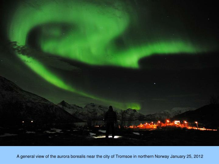 A general view of the aurora borealis near the city of Tromsoe in northern Norway January 25, 2012