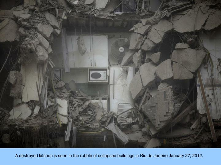 A destroyed kitchen is seen in the rubble of collapsed buildings in Rio de Janeiro January 27, 2012.