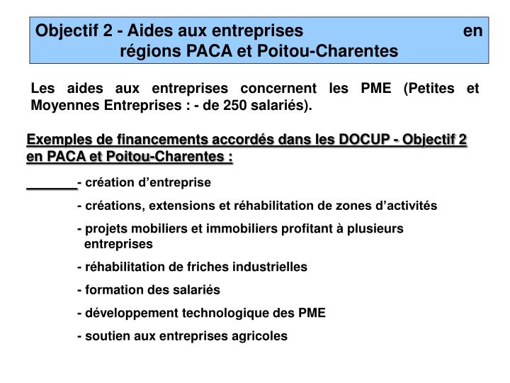 Objectif 2 - Aides aux entreprises                                  en régions PACA et Poitou-Charentes