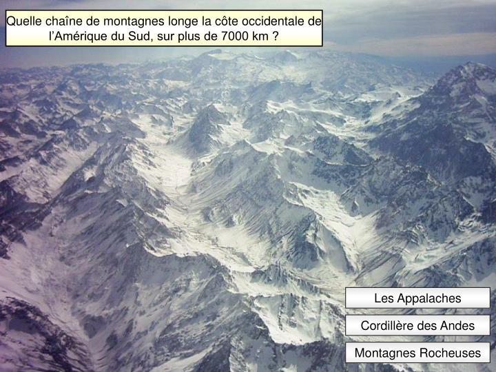 Quelle chaîne de montagnes longe la côte occidentale de l'Amérique du Sud, sur plus de 7000 km ?