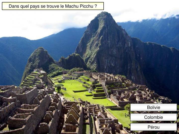 Dans quel pays se trouve le Machu Picchu ?