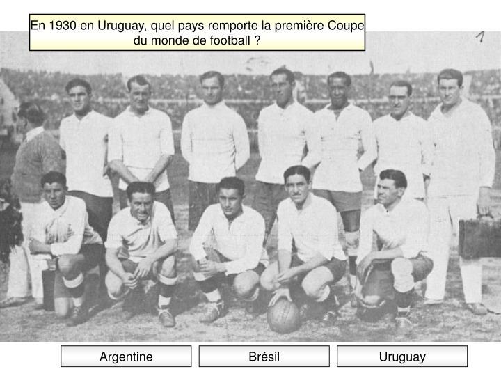 En 1930 en Uruguay, quel pays remporte la première Coupe du monde de football ?