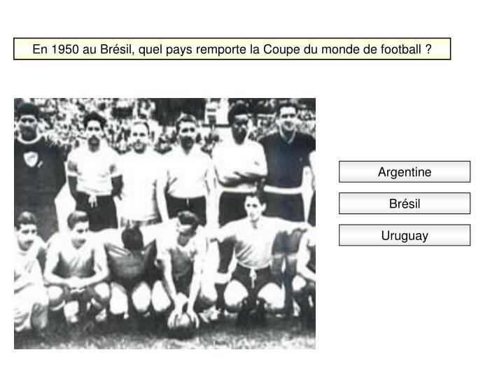 En 1950 au Brésil, quel pays remporte la Coupe du monde de football ?