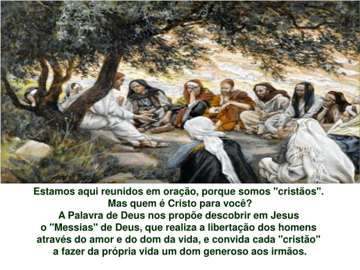 """Estamos aqui reunidos em oração, porque somos """"cristãos""""."""