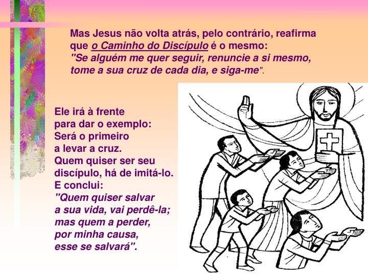 Mas Jesus não volta atrás, pelo contrário, reafirma